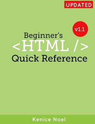 Beginners HTML Quick Reference  by  Kenice Noel