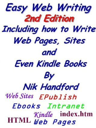 Easy Web Writing 2nd Edition Including how to Write Web Pages, Sites and Even Kindle Books Nik Handford