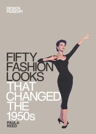 Fifty Fashion Looks That Changed the 1950s: Design Museum Fifty  by  Paula   Reed