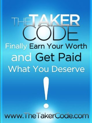 The Taker Code, Finally Earn Your Worth and Get Paid What You Deserve  by  Van Cleemput, Cris W.