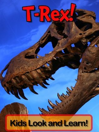 Tyrannosaurus Rex! Learn About Tyrannosaurus Rex and Enjoy Colorful Pictures - Look and Learn! (50+ Photos of Tyrannosaurus Rex)  by  Becky Wolff