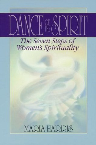 Dance of the Spirit: The Seven Stages of Womens Spirituality  by  Maria Harris