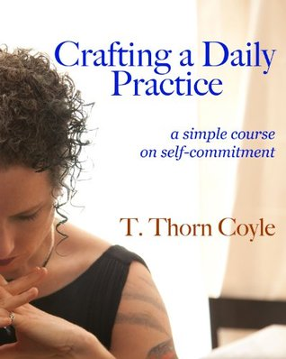 Crafting A Daily Practice  by  T. Thorn Coyle