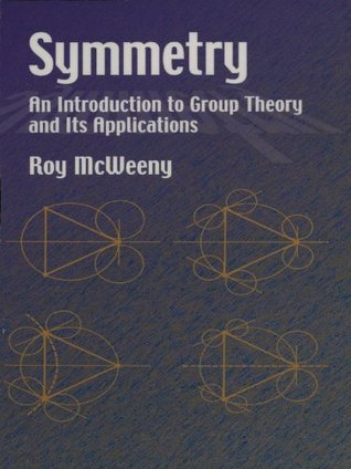 Symmetry: An Introduction to Group Theory and Its Applications (Dover Books on Physics)  by  Roy McWeeny