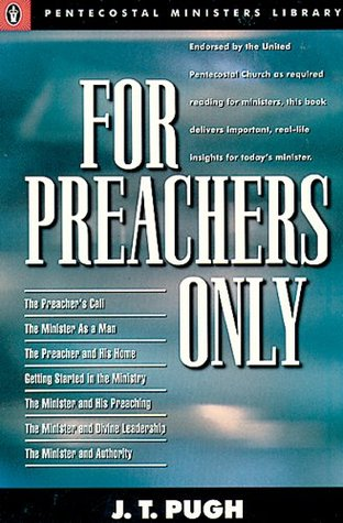 For Preachers Only  by  J.T. Pugh