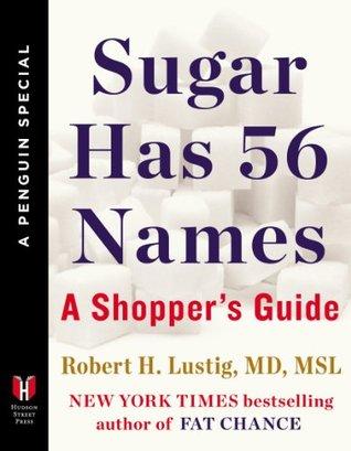 Sugar Has 56 Names: A Shoppers Guide Robert H. Lustig