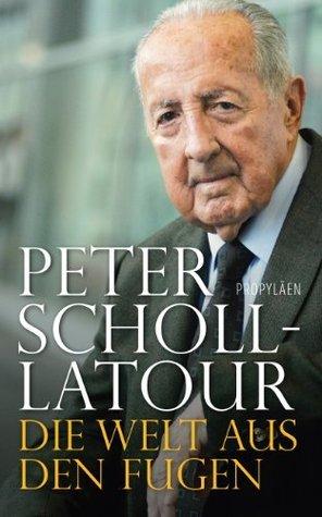 Die Welt aus den Fugen Peter Scholl-Latour