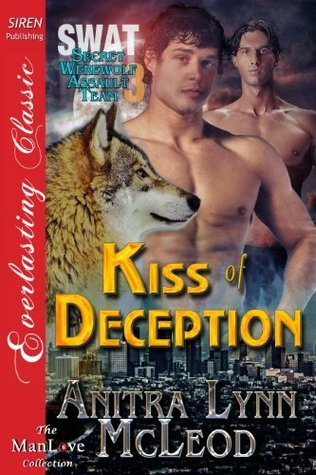 Kiss of Deception (SWAT--Secret Werewolf Assault Team 3)  by  Anitra Lynn McLeod