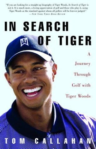 In Search of Tiger: A Journey Through Golf With Tiger Woods  by  Tom Callahan