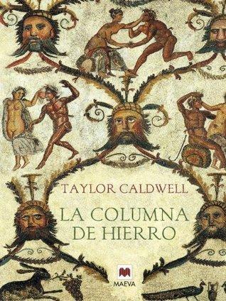 La columna de hierro (Nueva Historia)  by  Taylor Caldwell