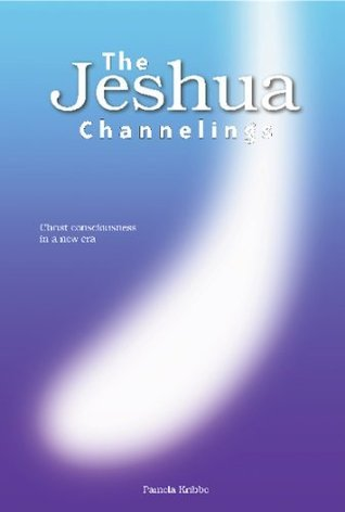 THE JESHUA CHANNELINGS: Christ consciousness in a new era  by  Pamela Kribbe
