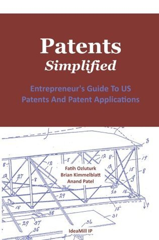 Patents Simplified - Entrepreneurs Guide To US Patents And Patent Applications  by  Fatih Ozluturk