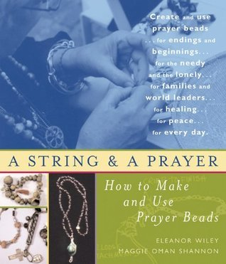 A String and a Prayer: How to Make and Use Prayer Beads  by  Maggie Oman Shannon