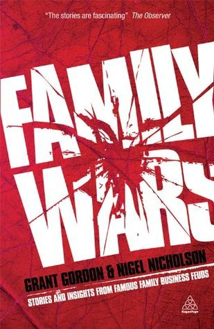 Family Wars: Stories and Insights from Famous Family Business Feuds Grant Gordon