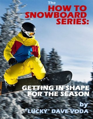 How to Snowboard: Getting in Shape for the Season  by  David Voda