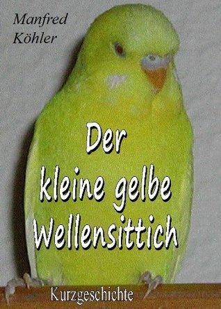 Der kleine gelbe Wellensittich  by  Manfred Köhler