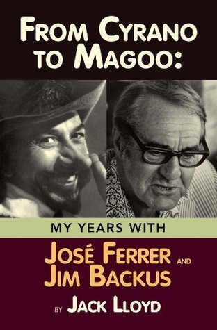 FROM CYRANO TO MAGOO: MY YEARS WITH JOSÉ FERRER AND JIM BACKUS  by  Jack  Lloyd