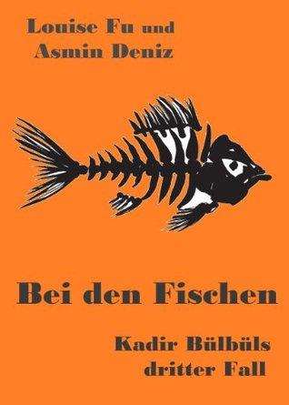 Bei den Fischen. Kadir Bülbüls dritter Fall Louise Fu