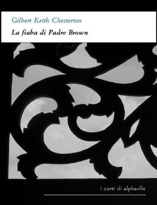 La fiaba di Padre Brown (I corti di Alphaville)  by  G.K. Chesterton