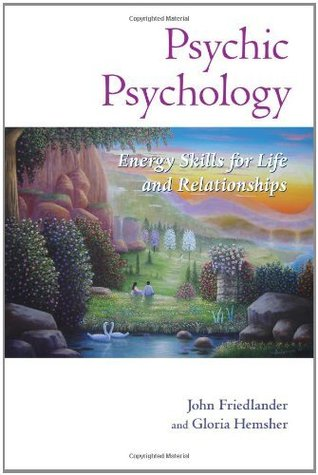 Psychic Psychology: Energy Skills for Life and Relationships  by  John Friedlander