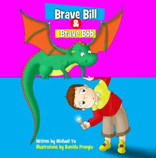 Childrens Book: Brave Bill & Brave Bob ( A Gorgeous Illustrated Childrens Bedtime Story Picture Ebook for Ages 2-10 )  by  Michael Yu