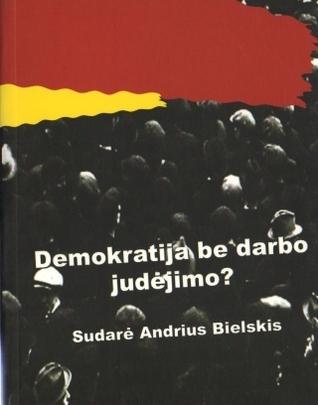 Demokratija be darbo judėjimo? Andrius Bielskis