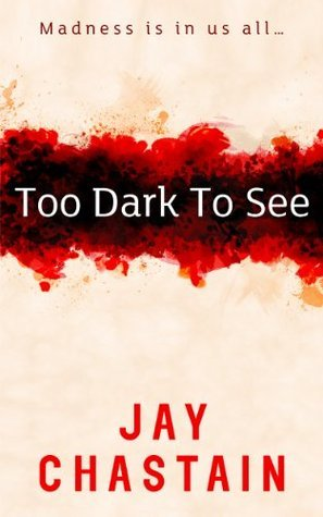 Too Dark To See  by  Jay Chastain