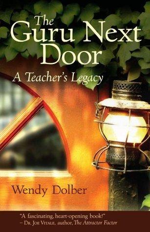 The Guru Next Door: A Teachers Legacy  by  Wendy Dolber