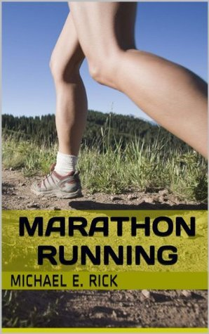 Marathon Running: Marathon Training, Diet And Nutrition For Long Distance Runners, Endurance Training And How To Know If You Are Ready For A Marathon  by  Michael E. Rick
