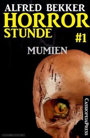 Horror-Stunde, Folge 1 - Mumien Alfred Bekker