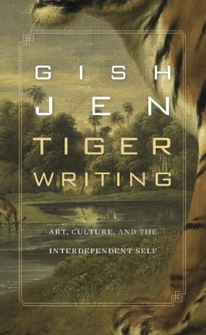 Tiger Writing:  Art, Culture, and the Interdependent Self Gish Jen