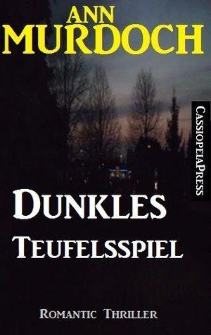 Dunkles Teufelsspiel: Romantic Thriller Ann Murdoch