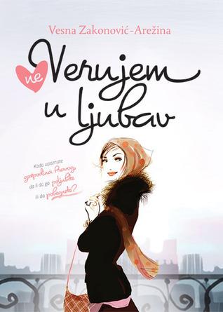(Ne) Verujem u Ljubav  by  Vesna Zakonović-Arežina