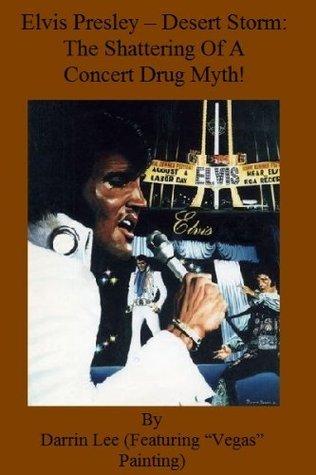 Elvis Presley - Desert Storm: The Shattering Of A Concert Drug Myth! Darrin Lee