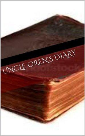 Uncle Orens Diary  by  Joe Weinberg