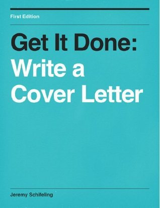 Get It Done: Write a Cover Letter Jeremy Schifeling