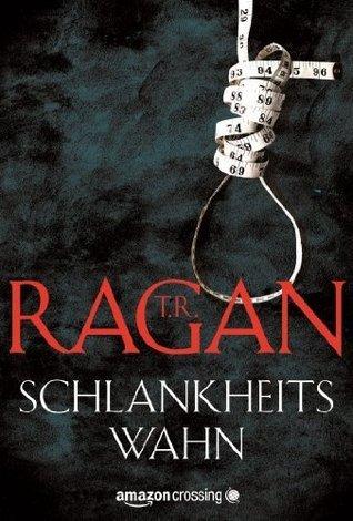 Schlankheitswahn (Ein Fall für Lizzy Gardner)  by  T.R. Ragan