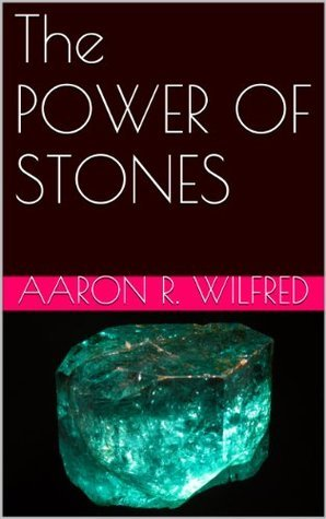 The POWER OF STONES  by  Aaron R. Wilfred