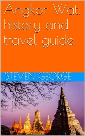 Angkor Wat: history and travel guide  by  Steven George