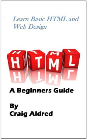 Learn Basic HTML and Web Design - A Beginners Guide Craig Aldred