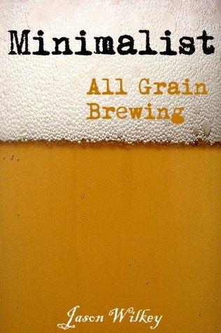 Minimalist All Grain Brewing Jason Wilkey