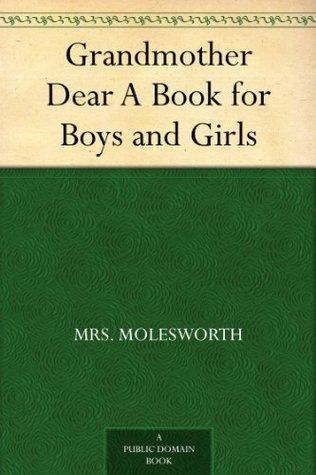 Grandmother Dear A Book for Boys and Girls Mrs. Molesworth