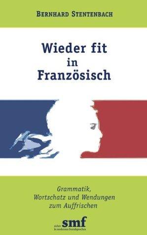 Wieder fit in Französisch: Grammatik, Wortschatz und Wendungen zum Auffrischen Bernhard Stentenbach