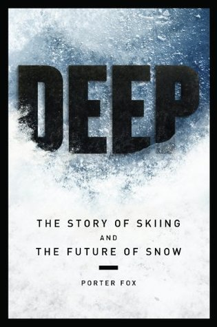 DEEP: The Story of Skiing and the Future of Snow  by  Porter Fox