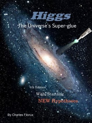 Higgs - The Universes Super-glue  by  Charles Filorux