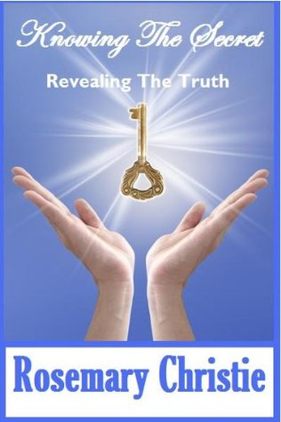 Knowing the Secret- Revealing the Truth.  by  Rosemary Christie