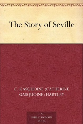 The Story of Seville  by  C. Gasquoine Hartley