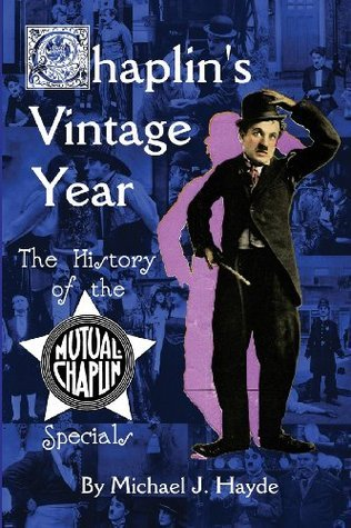 Chaplins Vintage Year: The History of the Mutual-Chaplin Specials Michael J. Hayde