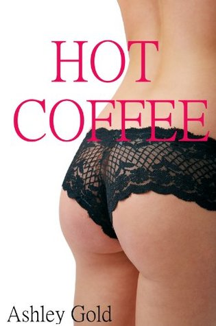 Hot Coffee: A Tale of Dubious Consent and Domination  by  Ashley Gold