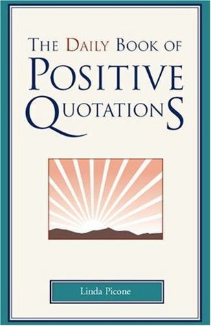 The Daily Book of Positive Quotations Linda Picone